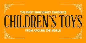 The Most Shockingly Expensive Children's Toys From Around The World