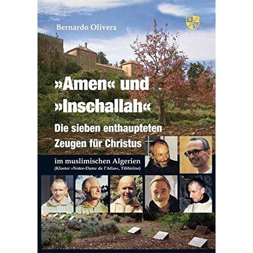 """Amen und Inschallah: Die sieben enthaupteten Zeugen für Christus im muslimischen Algerien. Kloster """"Notre-Dame de lÁtlas, Tibhirine<BR>"""
