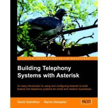 Building Telephony Systems With Asterisk: An easy introduction to using and configuring Asterisk to build feature-rich telephony systems for small...