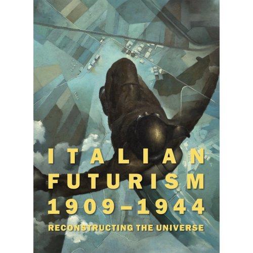 Italian Futurism 1909-1944: Reconstructing the Universe (Guggenheim Museum, New York: Exhibition Catalogues)