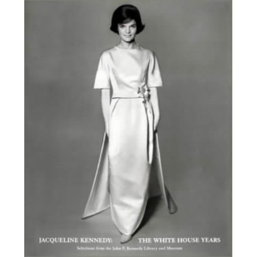 Jacqueline Kennedy: White House Years: Selections from the