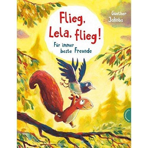 Flieg, Lela, flieg!: Für immer beste Freunde