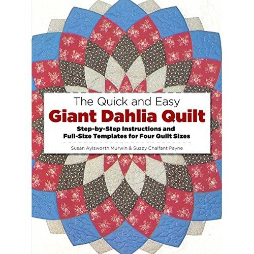 The Quick and Easy Giant Dahlia Quilt on the Sewing Machine: Step-by-Step Instructions and Full-Size Templates for Three Quilt Sizes (Dover Needle...