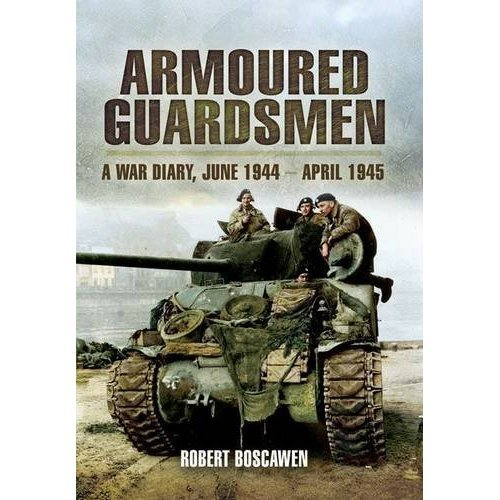 Armoured Guardsmen: A War Diary, June 1944 - April 1945