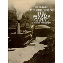 Building of the Panama Canal: In Historic Photographs