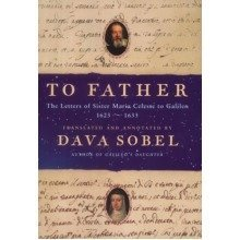 To Father: the Letters of Sister Maria Celeste to Galileo, 1623-1633