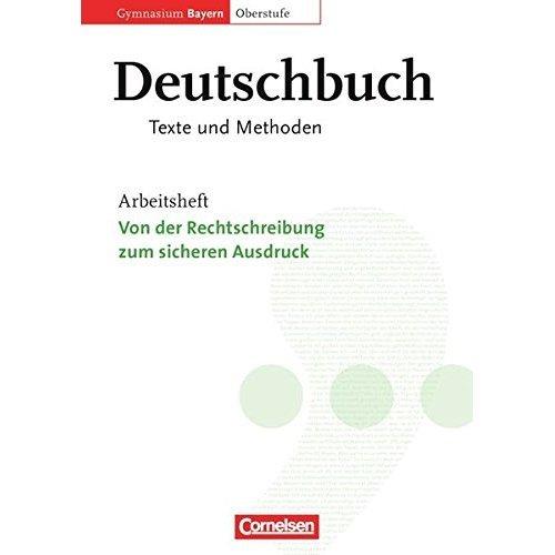 Deutschbuch 11./12. Jahrgangsstufe Oberstufe. Arbeitsheft. Gymnasium Bayern. Texte und Methoden: Von der Rechtschreibung zum sicheren Ausdruck