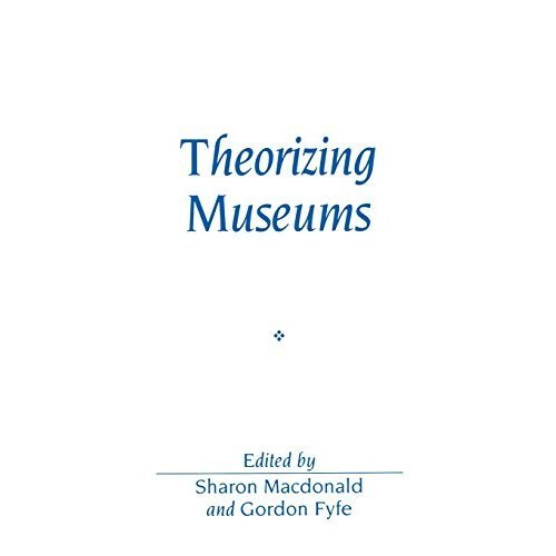 Theorizing Museums: Representing Identity and Diversity in a Changing World (Sociological Review Monographs)
