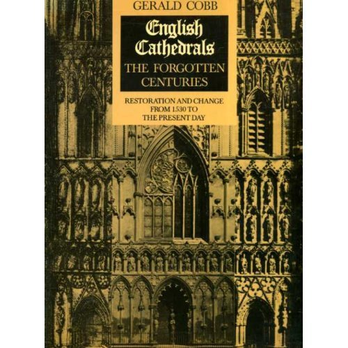 English Cathedrals: Forgotten Centuries - Restoration and Change from 1530 to the Present Day
