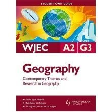 Wjec A2 Geography: Unit G3: Contemporary Themes and Research in Geography Student Unit Guide
