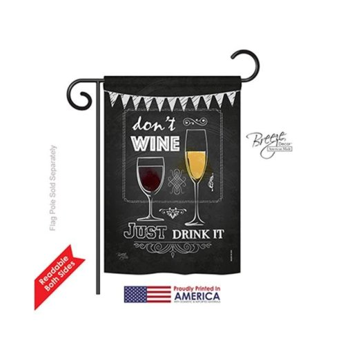 Breeze Decor 67003 Dont Wine, Just Drink It 2-Sided Impression Garden Flag - 13 x 18.5 in.