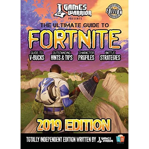 The Ultimate Guide To Fortnite - 2019 Edition (Annual 2019)