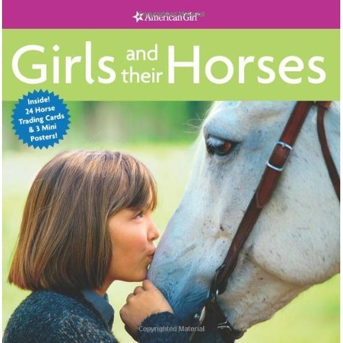 Girls and Their Horses [With 24 Horse Trading Cards and 3 Mini Posters] (American Girl Library)