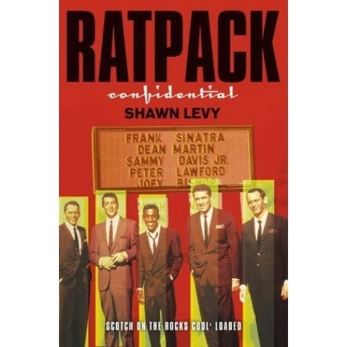 Rat Pack Confidential: Frank, Dean, Sammy, Peter, Joey and the Last Great Showbiz Party