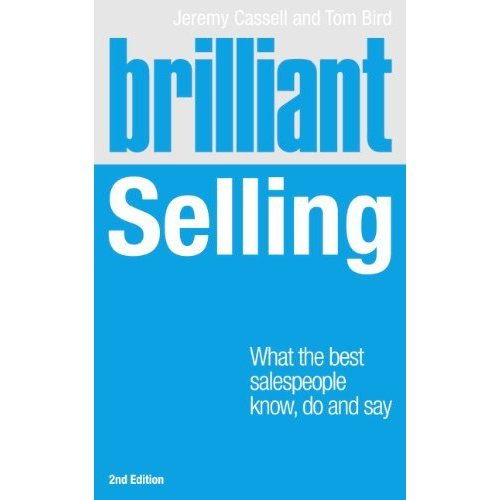 Brilliant Selling 2nd edn: What the best salespeople know, do and say (Brilliant Business)