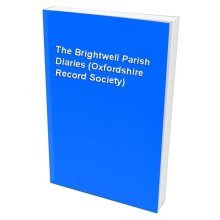 The Brightwell Parish Diaries (Oxfordshire Record Society)
