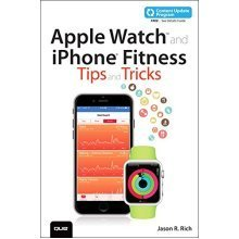 Apple Watch and iPhone Fitness Tips and Tricks: Includes Video and Content Update Program (My...)