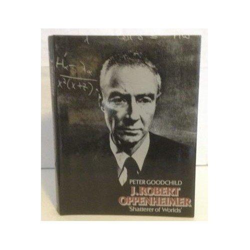 J.Robert Oppenheimer: Shatterer of Worlds