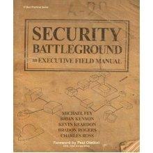 Security Battleground: an Executive Field Manual