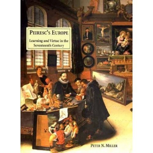 Peirescs Europe: Learning and Virtue in the Seventeenth Century