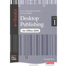 Desktop Publishing It Level 1 Certificate City & Guilds E-quals Office 2000: Certificate for It Users Level 1 (city & Guilds E-quals Level 1)