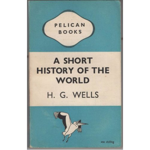 A Short History Of The World , H G Wells