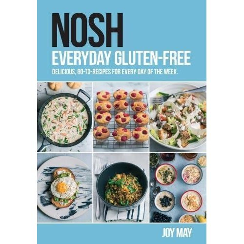 NOSH Everyday Gluten-Free: delicious, go-to-recipes for every day of the week.