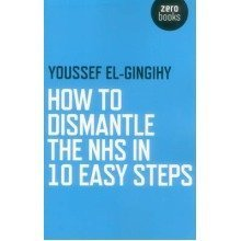 How to Dismantle the Nhs in 10 Easy Steps