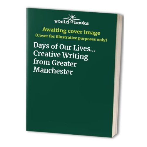 Days of Our Lives... Creative Writing from Greater Manchester