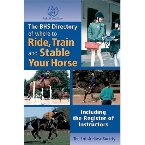 The BHS Directory of Where to Ride, Train & Stable Your Horse (British Horse Society)