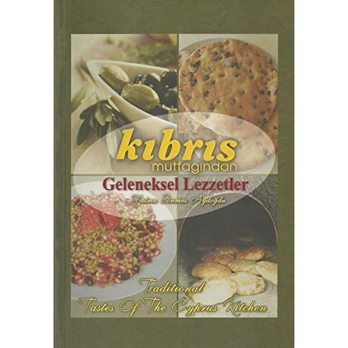 Kibris Mutfagindan Geleneksel Lezzetler - Traditional Tastes of the Cyprus Kitchen