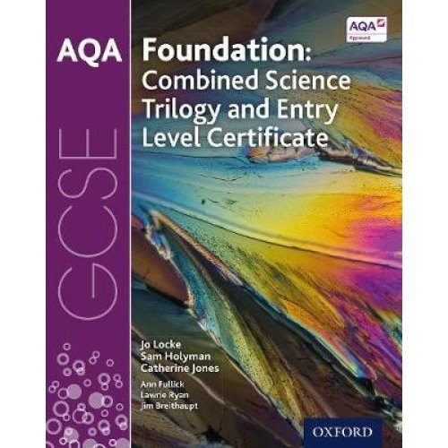 AQA GCSE Foundation: Combined Science Trilogy and Entry Level Certificate Student Book