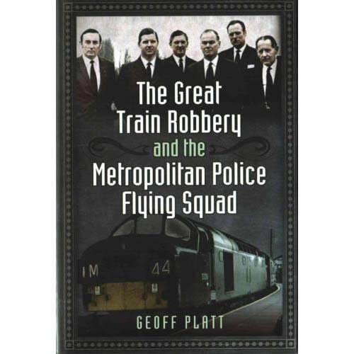 The Great Train Robbery & the Metropolitan Police Flying Squad
