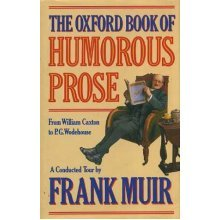 The Oxford Book of Humorous Prose: From William Caxton to P.G.Wodehouse - A Conducted Tour