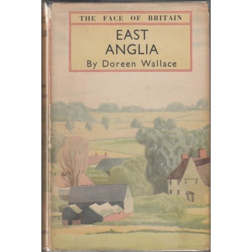 East Anglia; The Face of Britain , Doreen Wallace