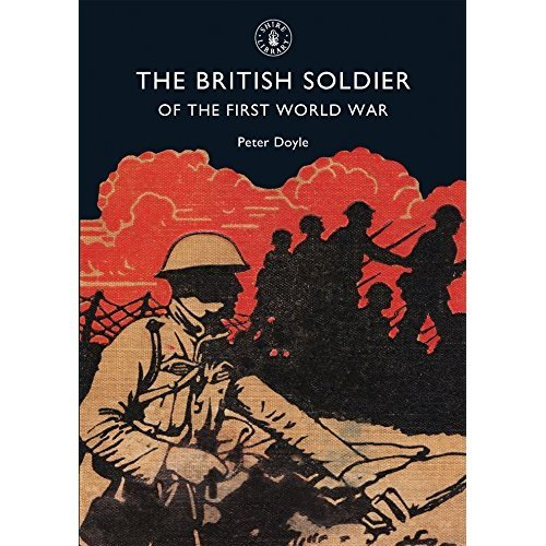 The British Soldier of the First World War (Shire Library)